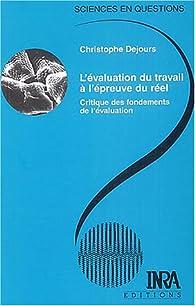 L'Évaluation du travail à l'épreuve du réel : Critique des fondements de l'évaluation par Christophe Dejours