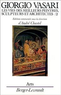 Les vies des meilleurs peintres : sculpteurs et architectes, tome 2 par Giorgio Vasari
