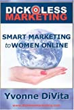 Dickless Marketing: Smart Marketing to Women Online