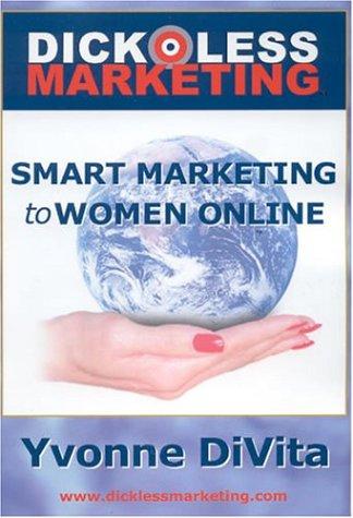Dickless Marketing: Smart Marketing to Women Online