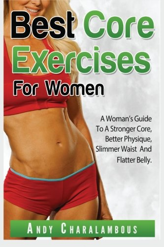 Best Core Exercises For Women: Simple Exercises to Strengthen & Flatten your Belly (Fit Expert Series) ebook