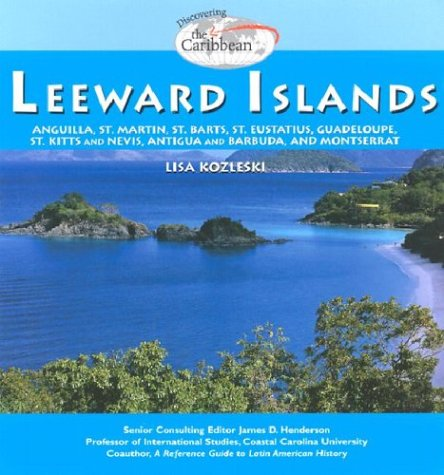 The Leeward Islands: Anguilla, St. Martin, St. Barts, St. Eustatius, Guadeloupe, St. Kitts and Nevis, Antigua and Barbuda, and Montserrat (Discovering)