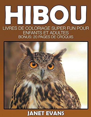 Hibou: Livres De Coloriage Super Fun Pour Enfants Et Adultes (Bonus: 20 Pages de Croquis) (French Edition) PDF