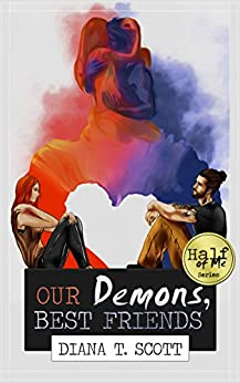 Our demons, best friends (Half of me Book 1) by [Scott, Diana T.]