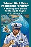 """How Did You Manage That?"":A Manager's Guide to Doing It Right, Jim Weaver, 0595652042"