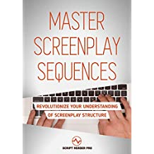 Master Screenplay Sequences: The Ultimate Guide To Making Screenwriting Structure That Much Easier