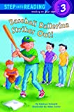 img - for Baseball Ballerina Strikes Out! (Step-Into-Reading, Step 3) book / textbook / text book