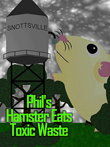 Phil's Hamster Eats Toxic Waste ()