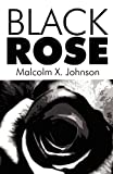 Black Rose, Malcolm X. Johnson, 1462699332