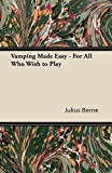 Vamping Made Easy - for All Who Wish to Play, Julius Berne, 1447422651