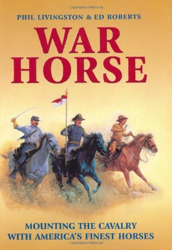 War Horse: Mounting the Cavalry with America's Finest Horses by Phil Livingston (2003-05-01)