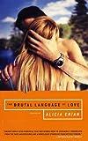 The Brutal Language of Love, Alicia Erian, 0375760334