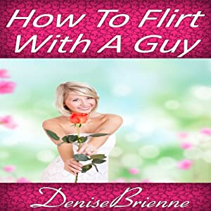 How to Flirt with a Guy Audiobook