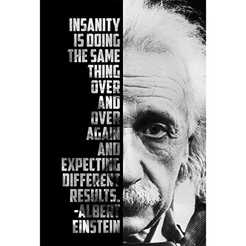 INSANITY IS DOING THE SAME THING OVER AND OVER, AND EXPECTING DIFFERENT RESULTS POSTER POSTER POSTER