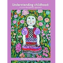 Understanding childhood: A cross disciplinary approach (Open University Childhood Series)