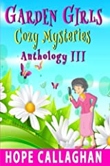 Title Garden Girls Cozy Mysteries Series Anthology III Books 7 9 Authors Hope Callaghan ISBN 1 5485 5653 X 978 2