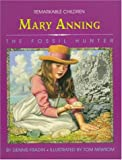 Mary Anning: The Fossil Hunter (Remarkable Children)
