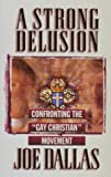 A Strong Delusion: Confronting the Gay Christian Movement