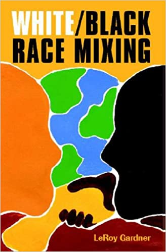 white black race mixing an essay on the stereotypes and realities white black race mixing an essay on the stereotypes and realities of interracial marriage rev leroy gardner 9781557787965 com books