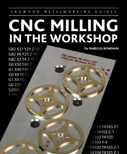 CNC Milling in the Workshop (Crowood Metalworking Guides) (Application Of Power Series In Electrical Engineering)