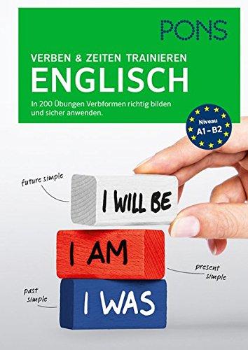 PONS Verben & Zeiten trainieren Englisch: In 200 Übungen Verbformen richtig bilden und sicher anwenden