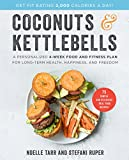 #10: Coconuts and Kettlebells: A Personalized 4-Week Food and Fitness Plan for Long-Term Health, Happiness, and Freedom