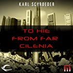 To Hie from Far Cilenia: A METAtropolis Story | Karl Schroeder