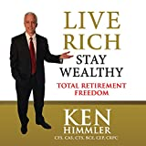 Live Rich Stay Wealthy: Total Retirement Freedom