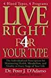 Live Right 4 Your Type: 4 Blood Types, 4 Program -- The Individualized Prescription for Maximizing Health, Metabolism, and Vitality in Every Stage of Your Life