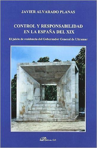Control y responsabilidad en la España del XIX: El juicio de residencia del Gobernador General de Ultramar Colección Dykinson Constitucional.