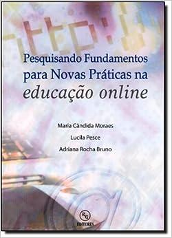 Book Pesquisando Fundamentos Para Novas Praticas Na Educacao On Line