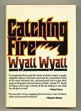 Catching Fire, Wyatt Wyatt, 0394407644