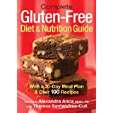 Complete Gluten-Free Diet and Nutrition  Guide: With a 30-Day Meal Plan and Over 100 Recipes ~ Alexandra Anca