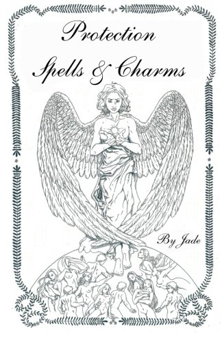 Protection Spells and Charms: By Jade