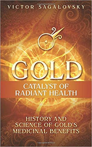 Gold: Catalyst of Radiant Health: History and Science of Golds Medicinal Benefits: Amazon.es: Victor Sagalovsky: Libros en idiomas extranjeros