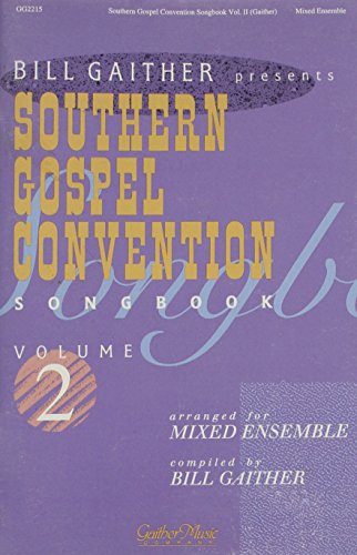 Bill Gaither presents Southern Gospel Convention Songbook (Volume 2 arranged for Mixed Ensemble)