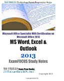 Microsoft Office Specialist MOS Certification on Microsoft Office 2013 MS Word, Excel and Outlook 2013 ExamFOCUS Study Notes, ExamREVIEW, 1484038029