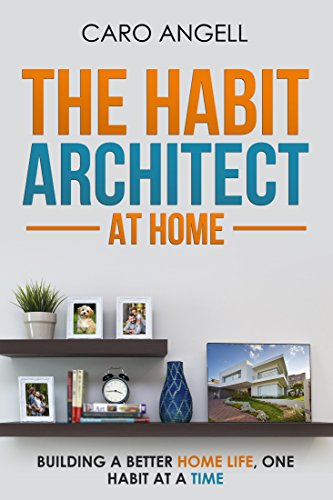 Book: The Habit Architect At Home - Building a better home life, one habit at a time by Caro Angell
