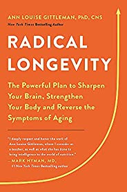 Radical Longevity: The Powerful Plan to Sharpen Your Brain, Strengthen Your Body, and Reverse the Symptoms of