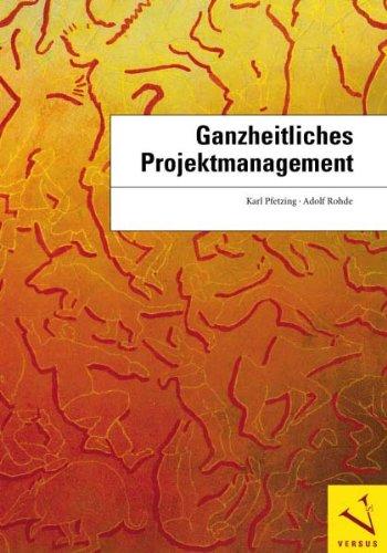 Ganzheitliches Projektmanagement (Lizenzausgabe: Versus Verlag ISBN 978-3-03909-243-7): (Originalausgabe: Verlag Dr. Götz Schmidt ISBN 978-3-921313-85-5)