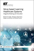 Value-based Learning Healthcare Systems: Integrative modeling and simulation Front Cover