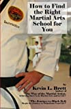 How to Find the Right Martial Arts School for You, Kevin Brett, 0981935052