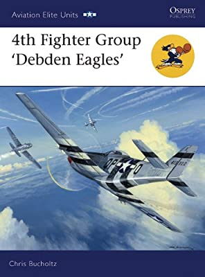 4th Fighter Group: Debden Eagles (Aviation Elite Units)