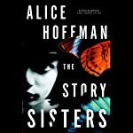 The Story Sisters: A Novel | Alice Hoffman