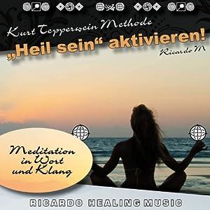 Heil sein aktivieren! (Meditation in Wort und Klang) Hörbuch