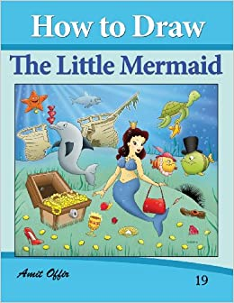 dc0888243 How to Draw The Little Mermaid: Drawing Books for Kids (How to Draw Comics)  (Volume 19): amit offir: 9781494700867: Amazon.com: Books