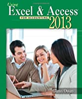 Using Microsoft Excel and Access 2013 for Accounting, 4th Edition Front Cover