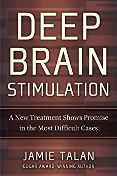 Deep Brain Stimulation: A New Treatment Shows Promise in the Most Difficult Cases by Jamie Talan by [Talan, Jamie]