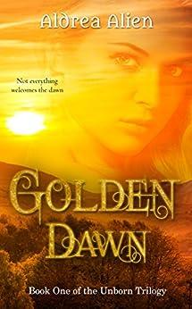 Golden Dawn (Unborn Trilogy Book 1) by [Alien, Aldrea]
