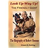 Look Up - Way Up! The Friendly Giant - The Biography of Robert Homme